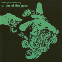 Driver of the Year - Some Girls Would Say ...